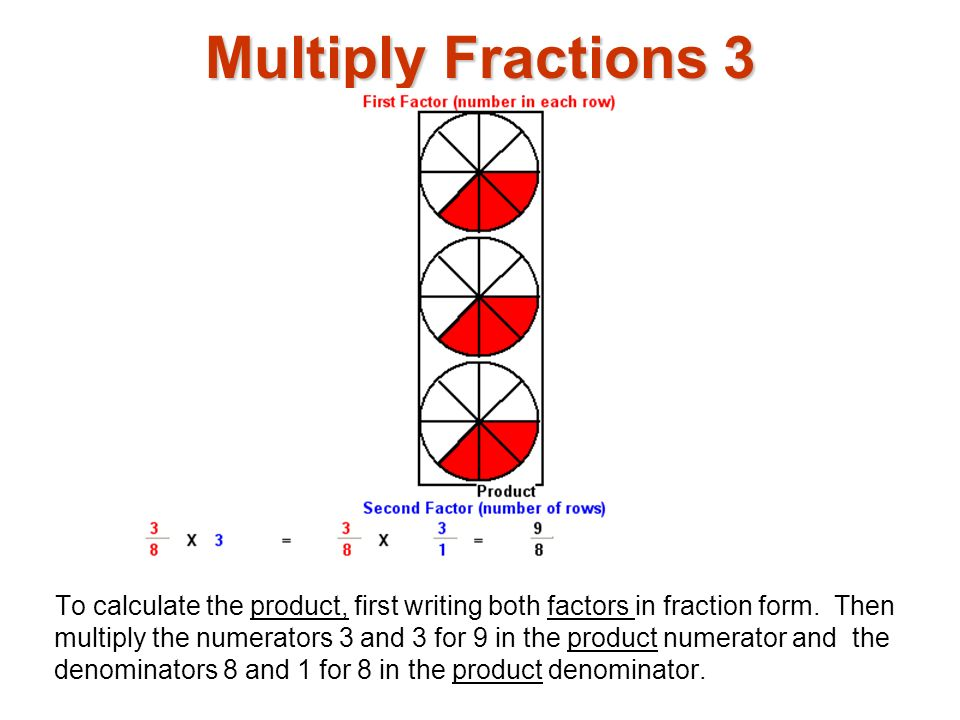 Multiply Fractions 4 The product 9 / 8 can be written in fraction form 1 1 / 8
