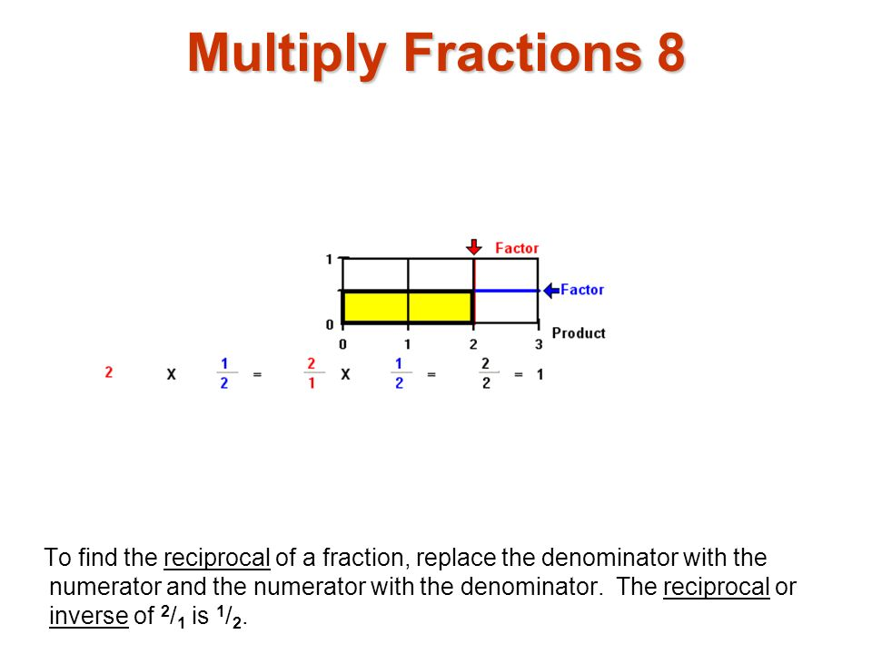 Multiply Fractions 9 The factors 1 1 / 4 and 4 / 5 are also reciprocals.
