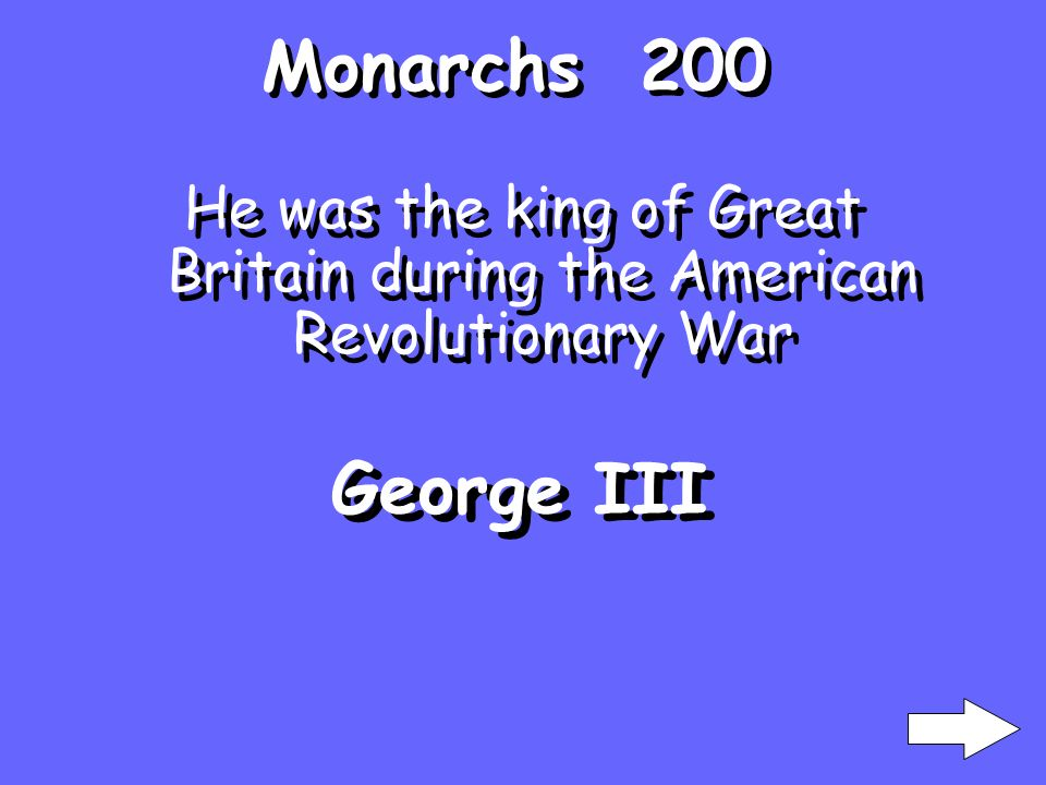 Monarchs 200 He was the king of Great Britain during the American Revolutionary War George III