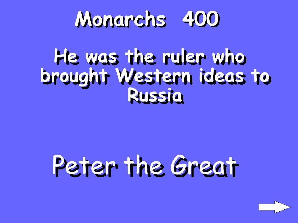 Monarchs 400 He was the ruler who brought Western ideas to Russia Peter the Great