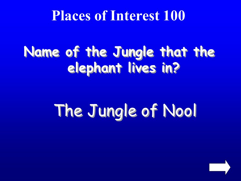 Places of Interest 100 Name of the Jungle that the elephant lives in? The Jungle of Nool