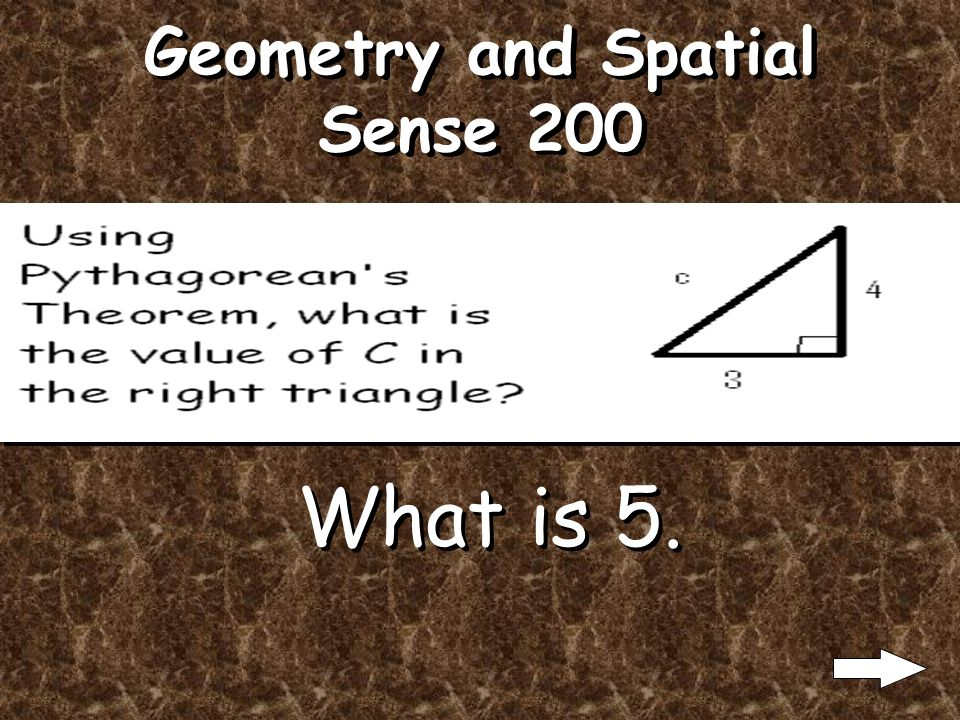 Geometry and Spatial Sense 100 What is Pythagoreans Theorem? What is a^2 + b^2 = c^2