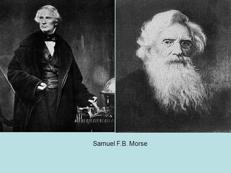 III.Communications A.Telegraph 1.Samuel F.B. Morse developed the telegraph as a means of communicating over wires with electricity. 2.Business orders
