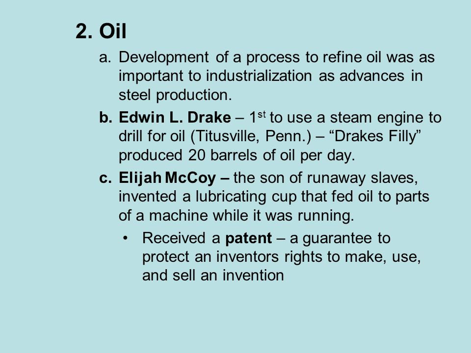 2.Oil a.Development of a process to refine oil was as important to industrialization as advances in steel production.