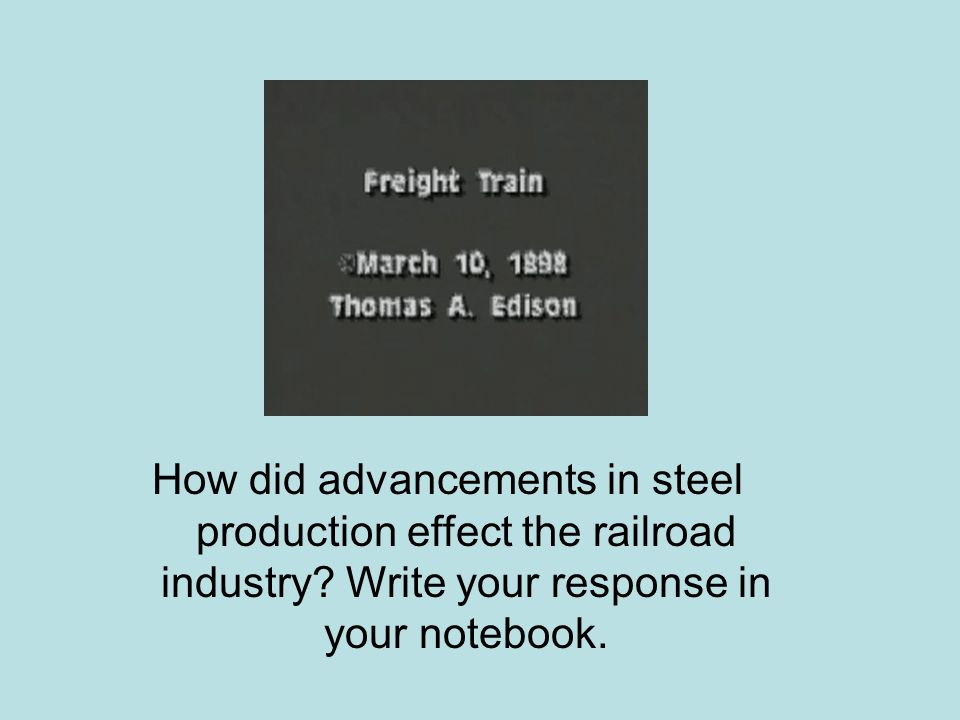 How did advancements in steel production effect the railroad industry.