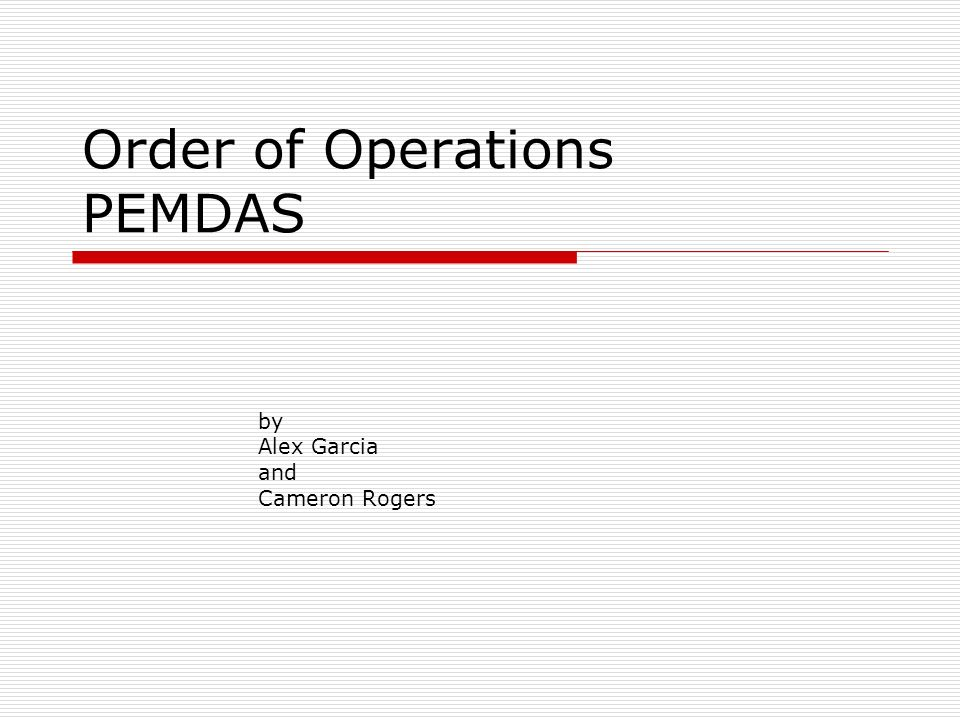 Order of Operations The Order of Operations is the order of solving a mathematical problem.