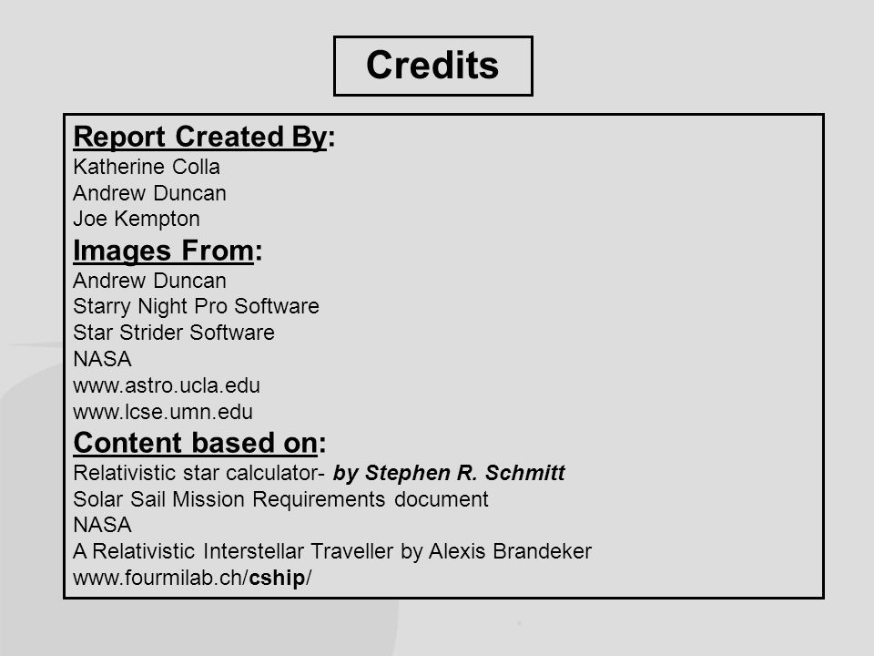 Credits Report Created By: Katherine Colla Andrew Duncan Joe Kempton Images From: Andrew Duncan Starry Night Pro Software Star Strider Software NASA www.astro.ucla.edu www.lcse.umn.edu Content based on: Relativistic star calculator- by Stephen R.