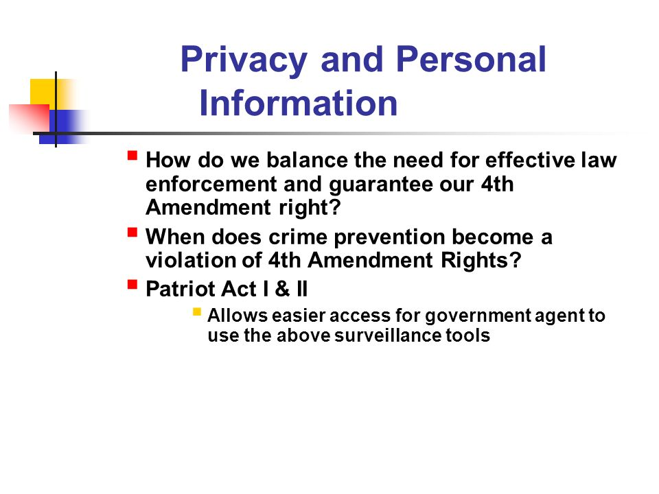 Privacy and Personal Information How do we balance the need for effective law enforcement and guarantee our 4th Amendment right.