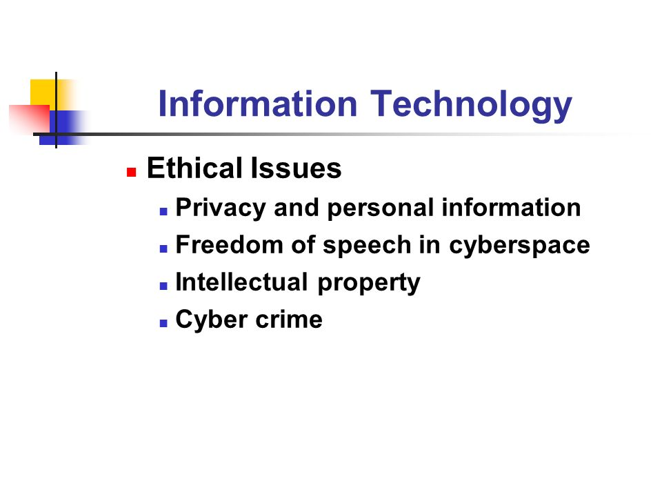 Information Technology Ethical Issues Privacy and personal information Freedom of speech in cyberspace Intellectual property Cyber crime