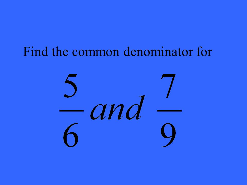 Find the common denominator for