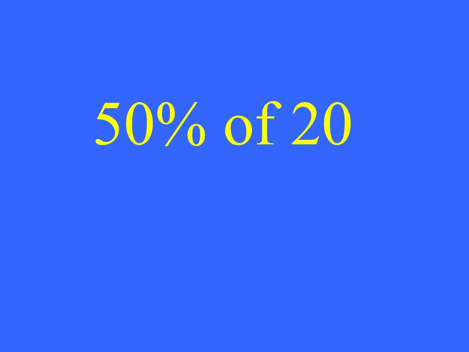50% of 20