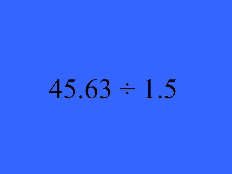 45.63 ÷ 1.5