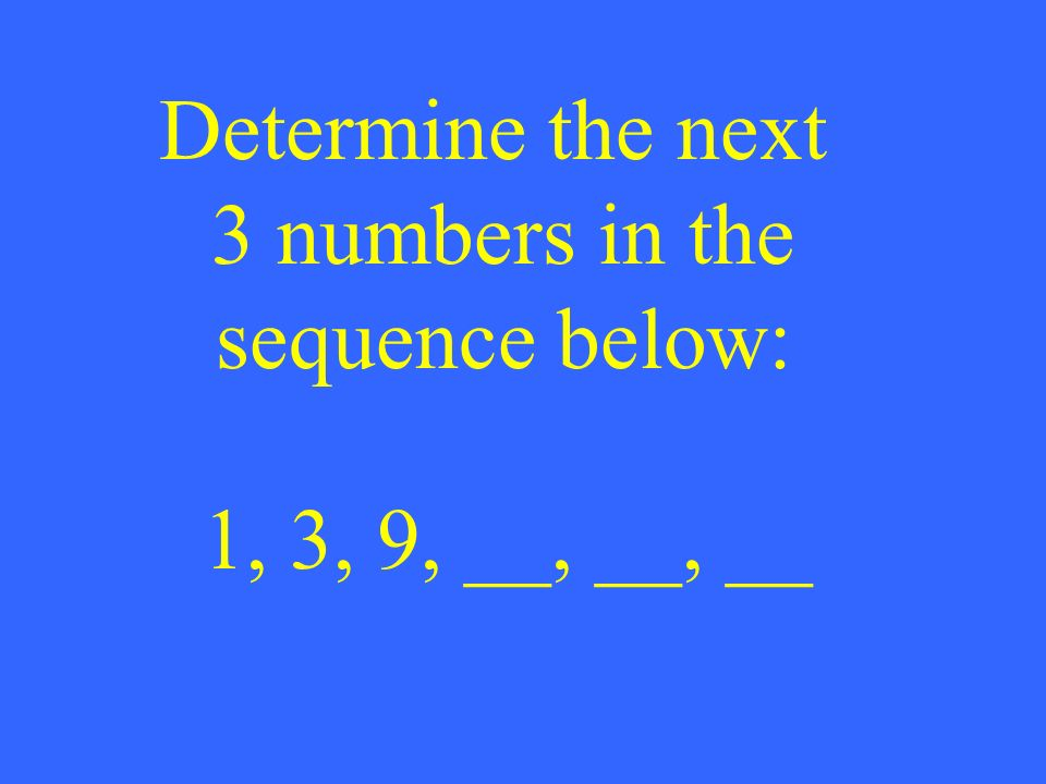 Determine the next 3 numbers in the sequence below: 1, 3, 9, __, __, __