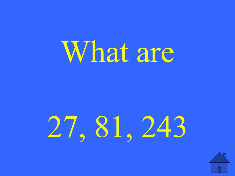 What are 27, 81, 243