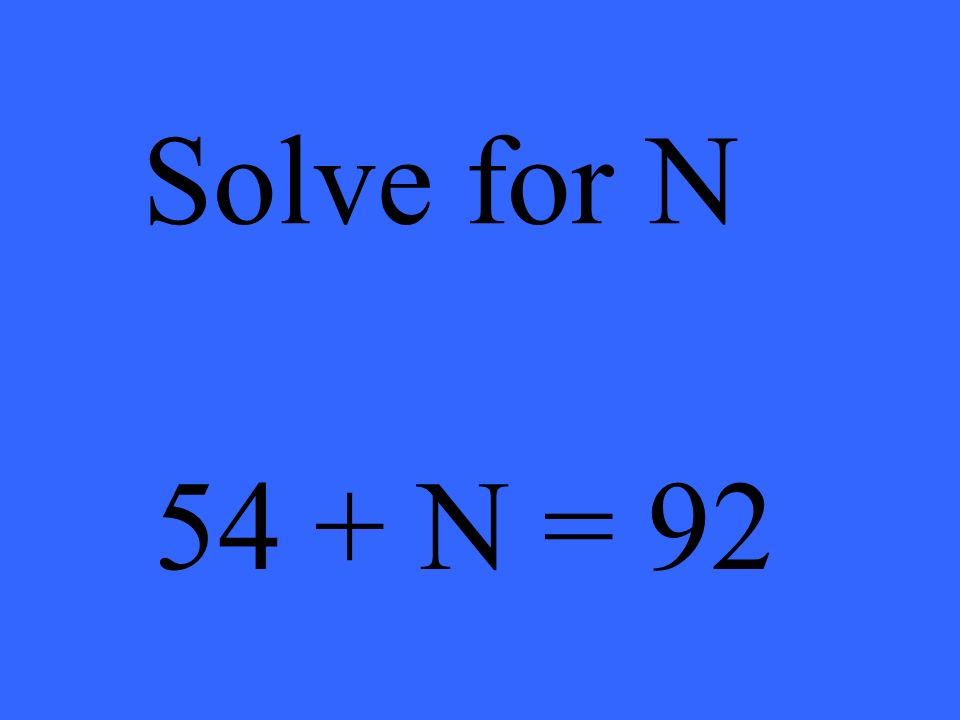 54 + N = 92 Solve for N
