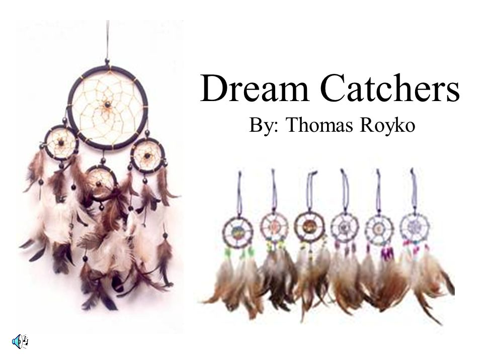 Dream Catchers By: Thomas Royko
