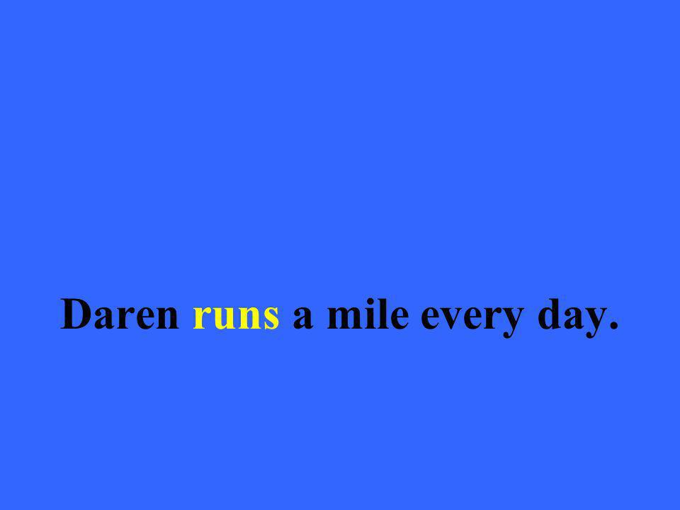 Daren runs a mile every day.