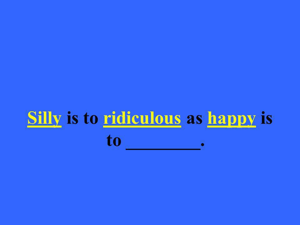 Silly is to ridiculous as happy is to ________.