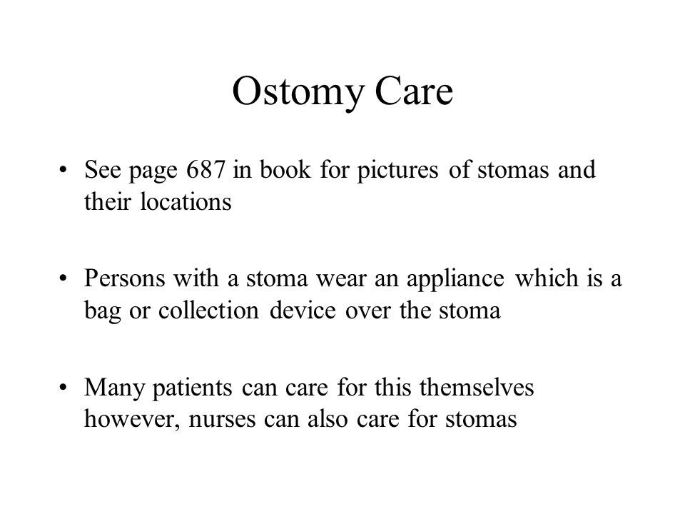 Ostomy Care See page 687 in book for pictures of stomas and their locations Persons with a stoma wear an appliance which is a bag or collection device