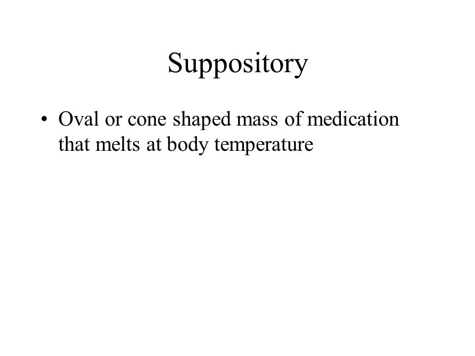 Local effects of suppositories LOCAL EFFECTS – include administering the suppository and it lubricating and softening dry stool.