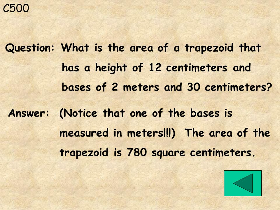 C500 Answer: (Notice that one of the bases is measured in meters!!!) The area of the trapezoid is 780 square centimeters. Question: What is the area o