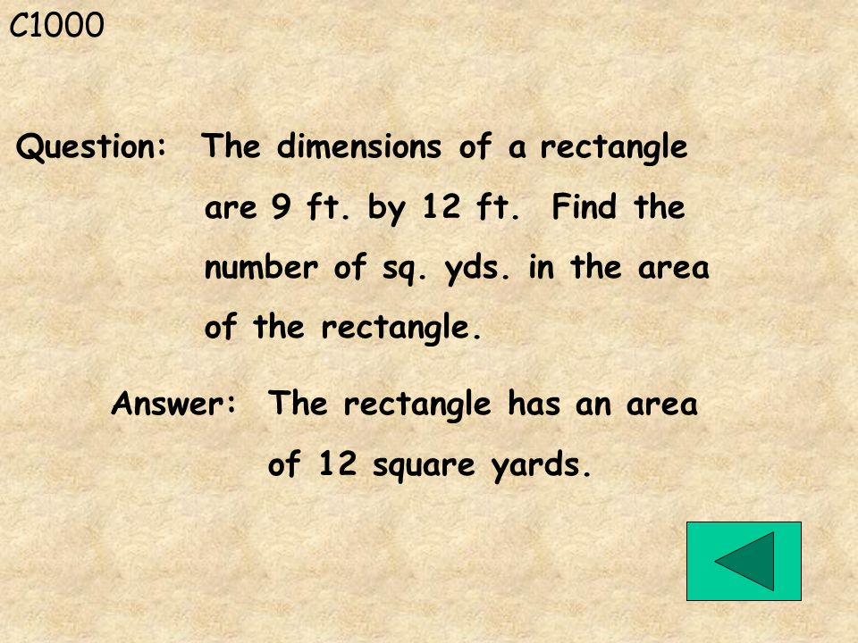 C1000 Answer: The rectangle has an area of 12 square yards. Question: The dimensions of a rectangle are 9 ft. by 12 ft. Find the number of sq. yds. in