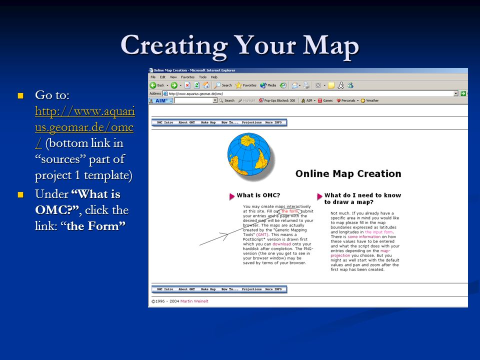 Creating Your Map Go to: http://www.aquari us.geomar.de/omc / (bottom link in sources part of project 1 template) Go to: http://www.aquari us.geomar.d