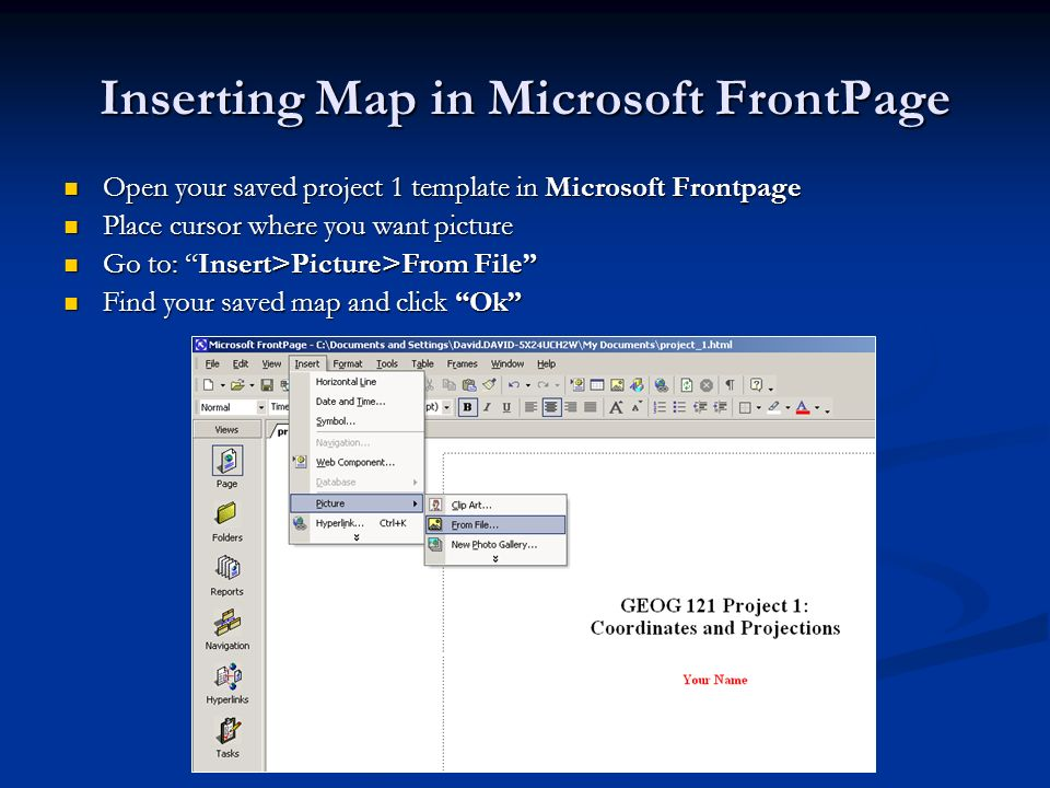 Inserting Map in Microsoft FrontPage Open your saved project 1 template in Microsoft Frontpage Open your saved project 1 template in Microsoft Frontpa
