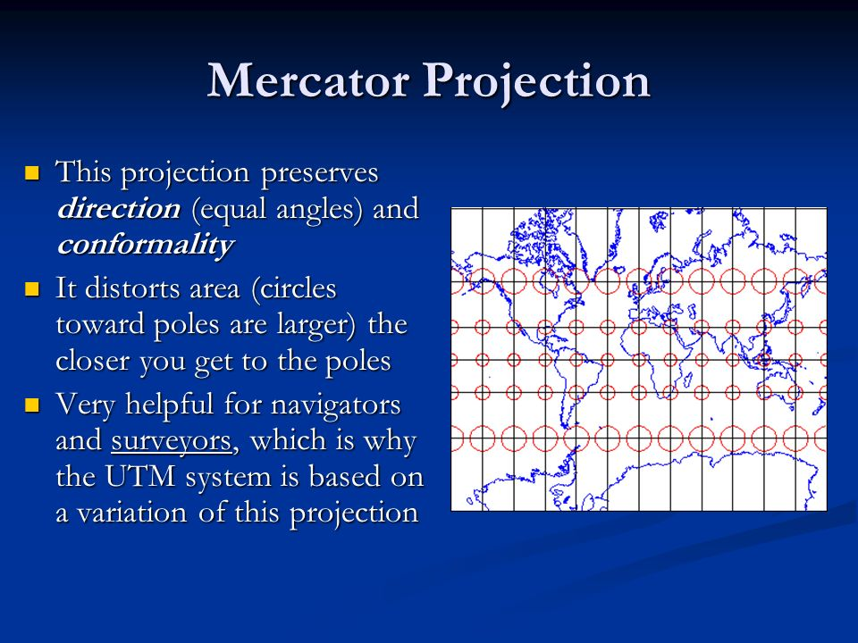 Mercator Projection This projection preserves direction (equal angles) and conformality This projection preserves direction (equal angles) and conform