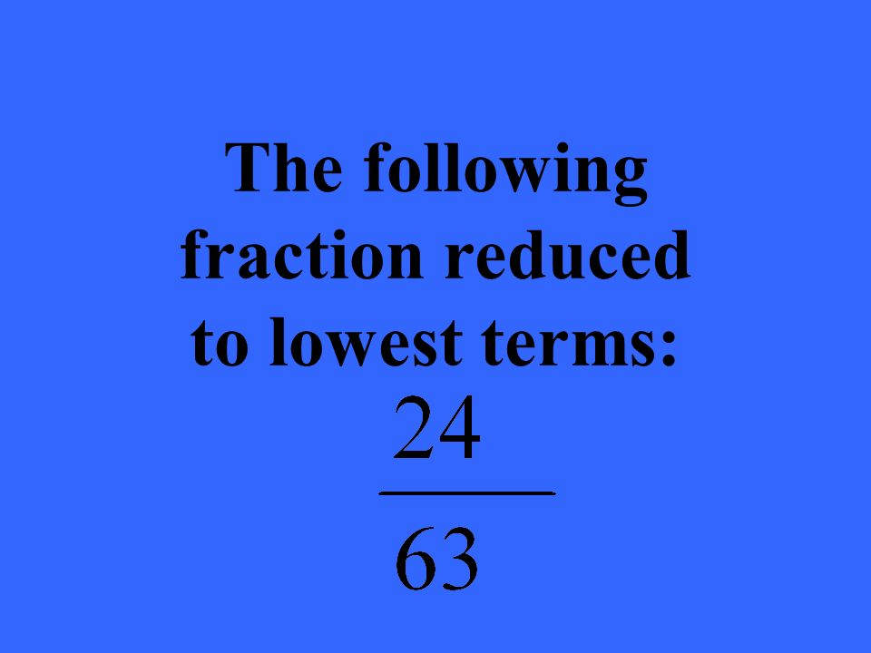 The following fraction reduced to lowest terms: