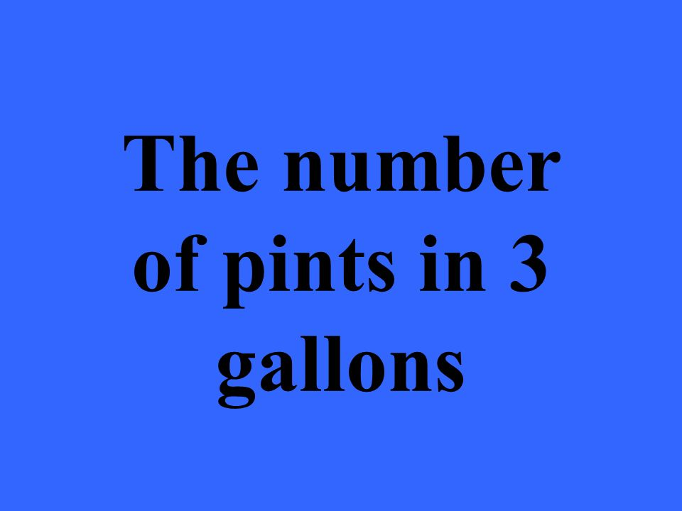 The number of pints in 3 gallons