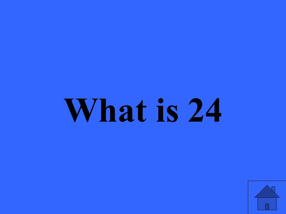 What is 24