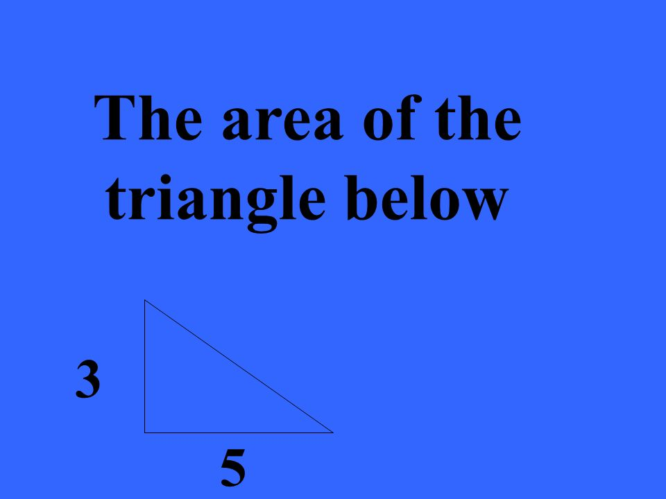 3 5 The area of the triangle below