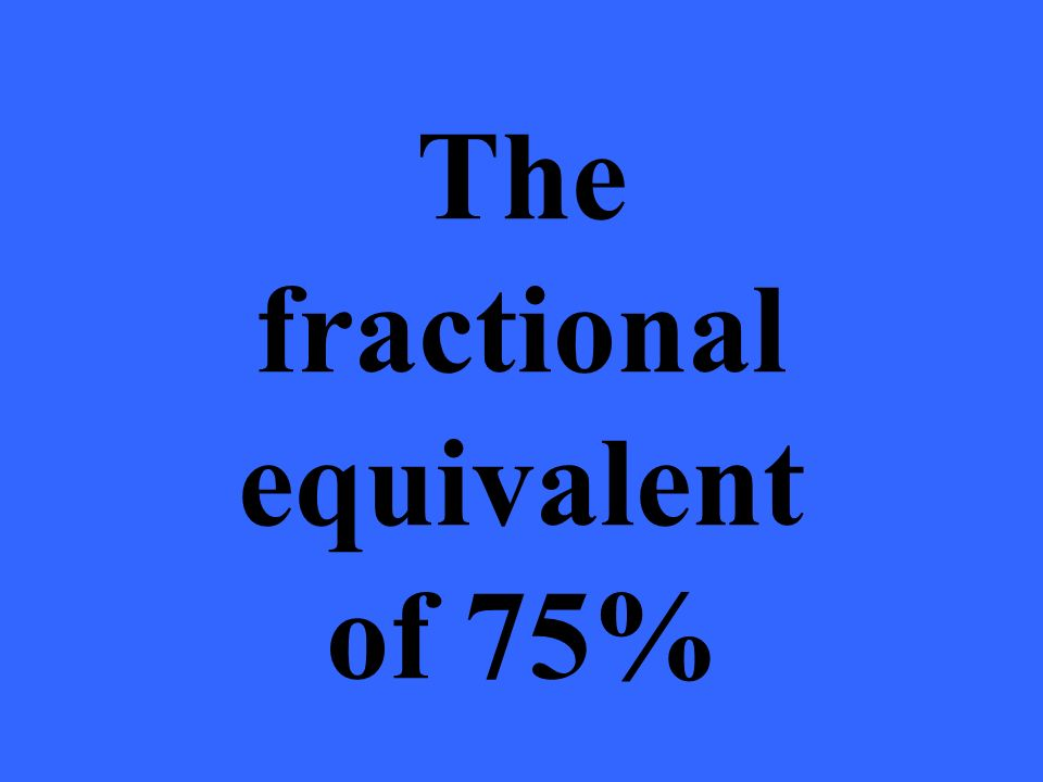 The fractional equivalent of 75%