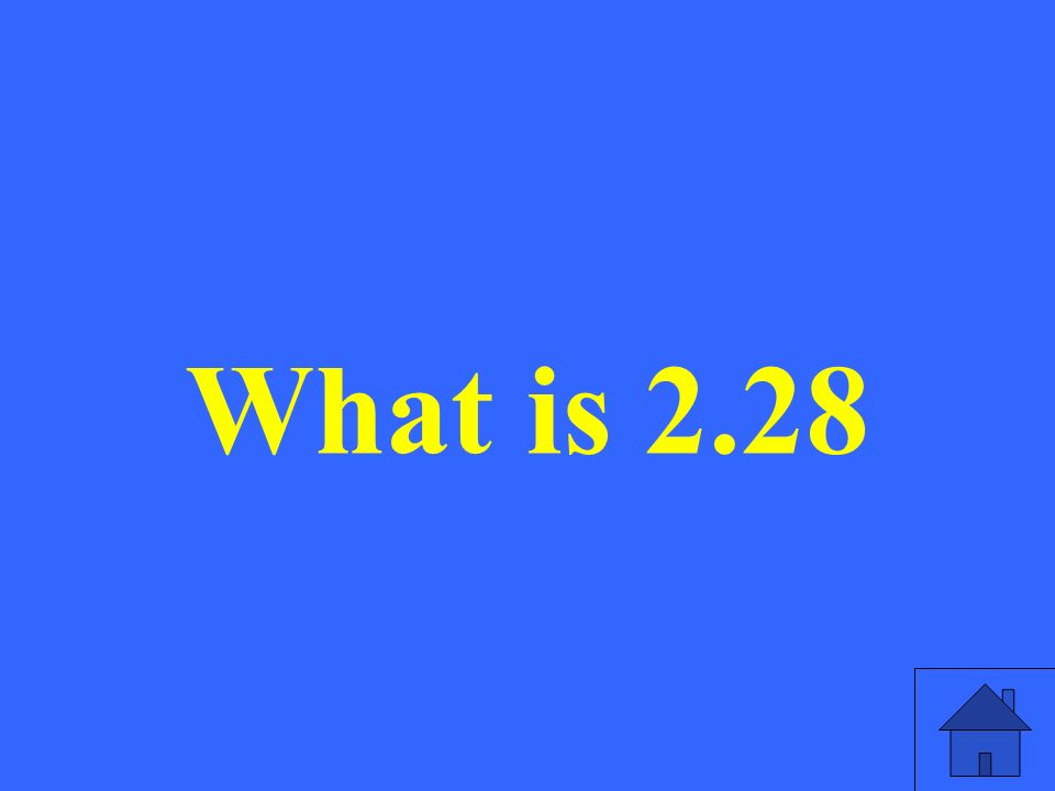 What is 2.28