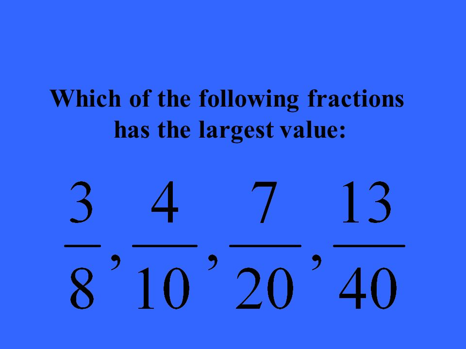 Which of the following fractions has the largest value:
