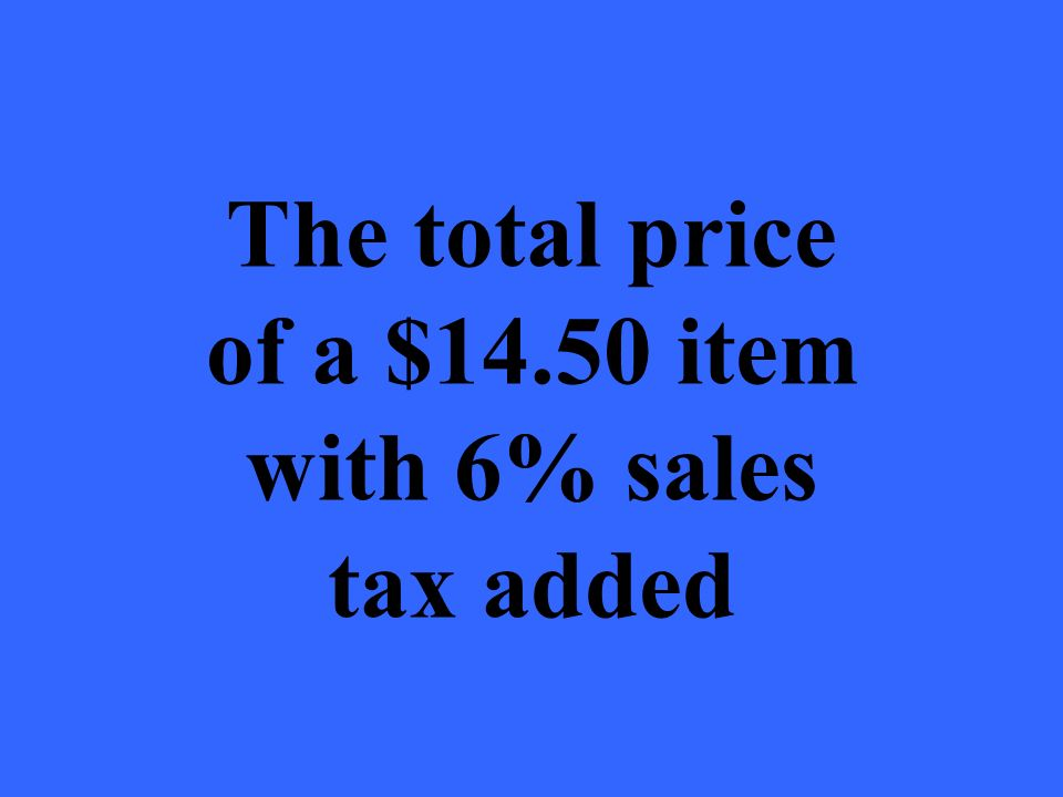 The total price of a $14.50 item with 6% sales tax added