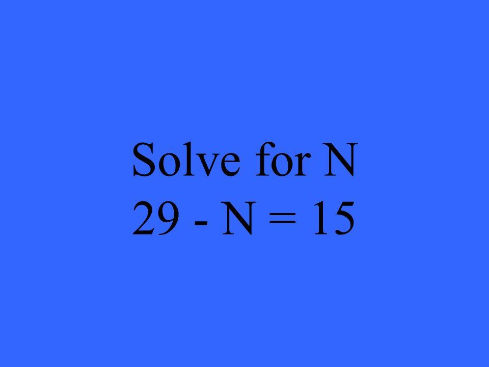 Solve for N 29 - N = 15