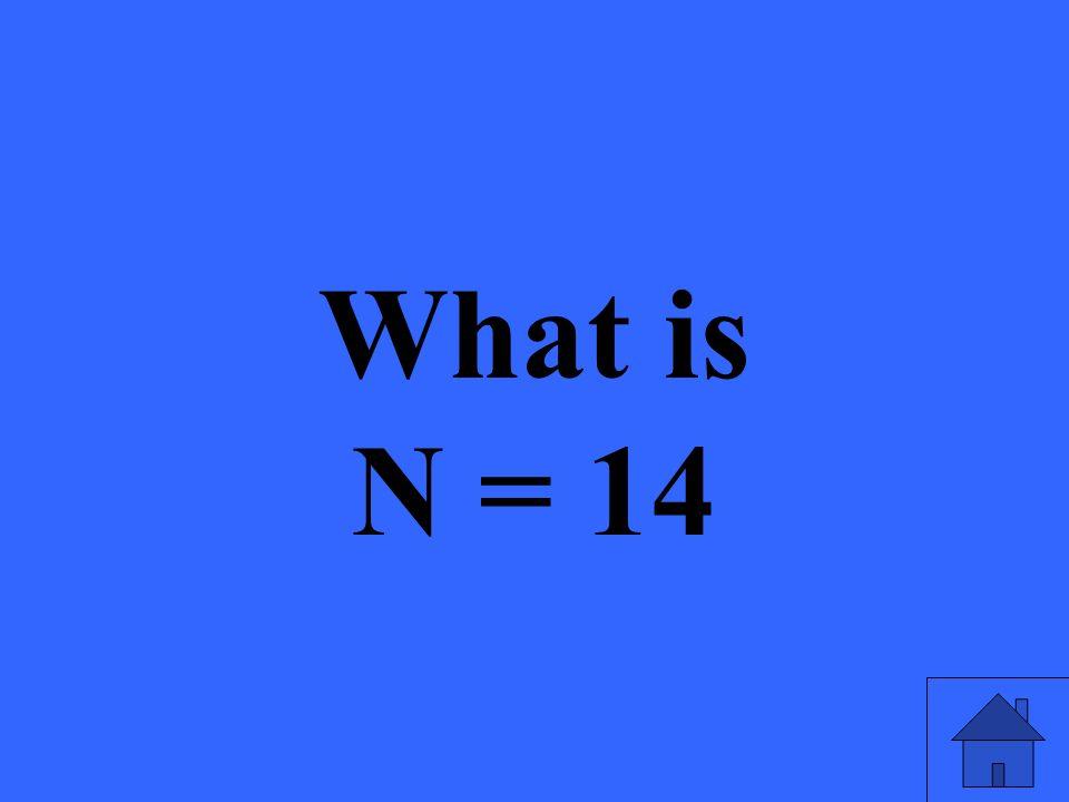 What is N = 14