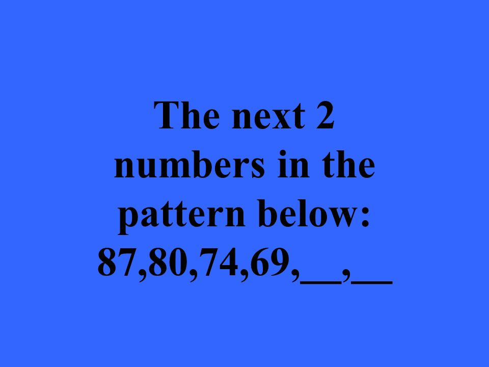 The next 2 numbers in the pattern below: 87,80,74,69,__,__