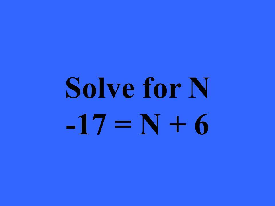 Solve for N -17 = N + 6