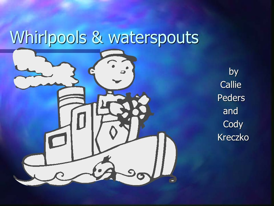 Whirlpools & waterspouts by Callie Peders and Cody Kreczko