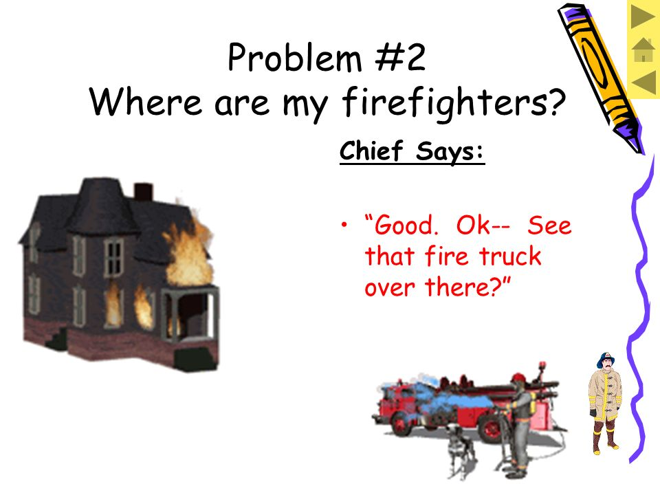 Problem #1 Lets work this one together. Thats easy, Chief, TWO out of FIVE fire trucks are ladder trucks!
