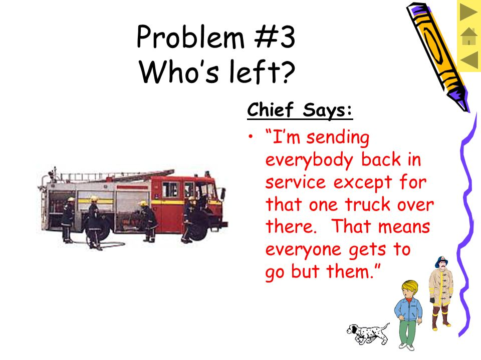 Problem #3 Whos left? Chief Says: I just have one more problem for you.