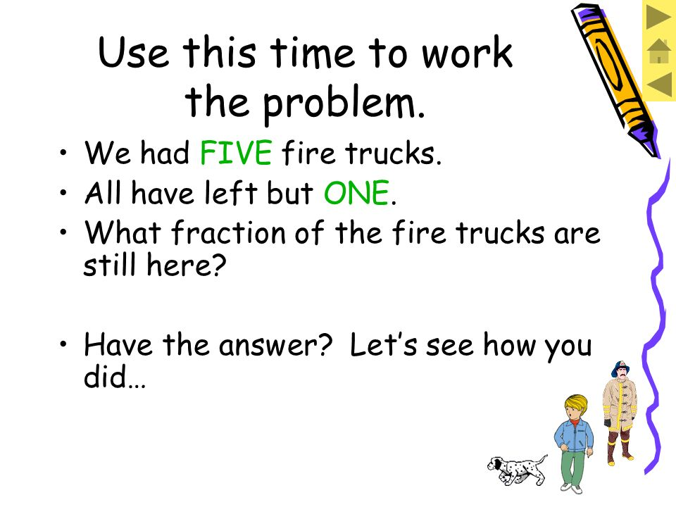 Problem #3 Whos left? Chief Says: JJ, What fraction of my trucks are left?