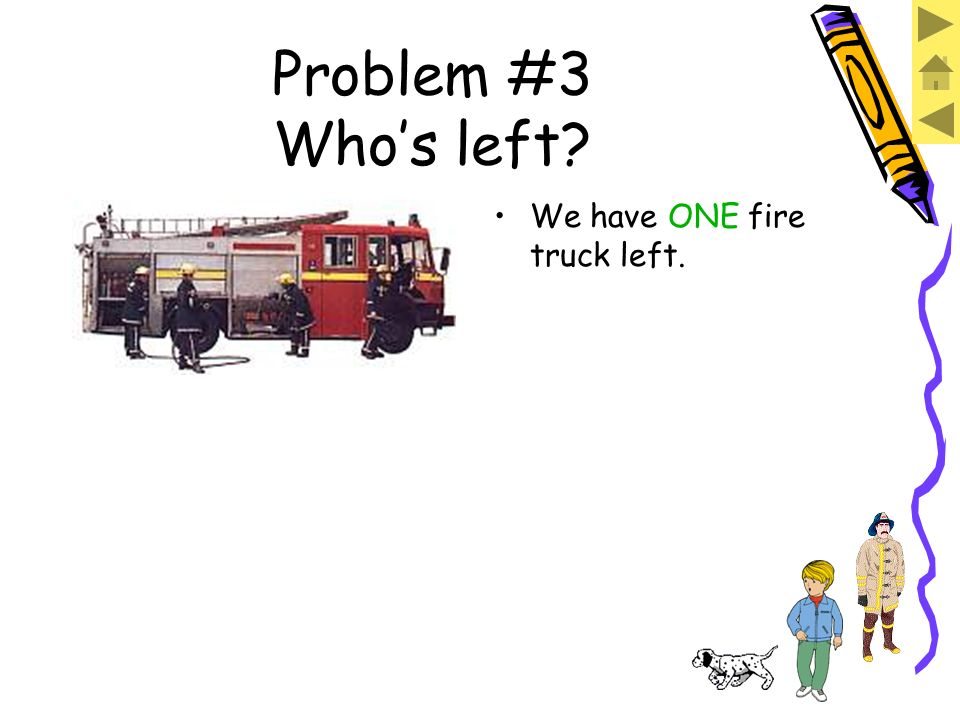 Use this time to work the problem. We had FIVE fire trucks. All have left but ONE. What fraction of the fire trucks are still here? Have the answer? L