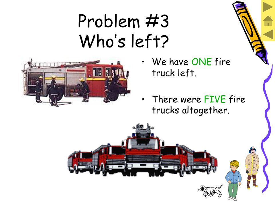 Problem #3 Whos left? We have ONE fire truck left.