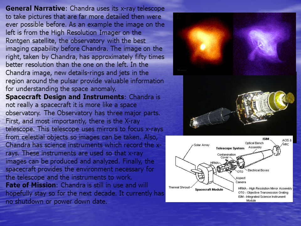 General Narrative: Chandra uses its x-ray telescope to take pictures that are far more detailed then were ever possible before. As an example the imag