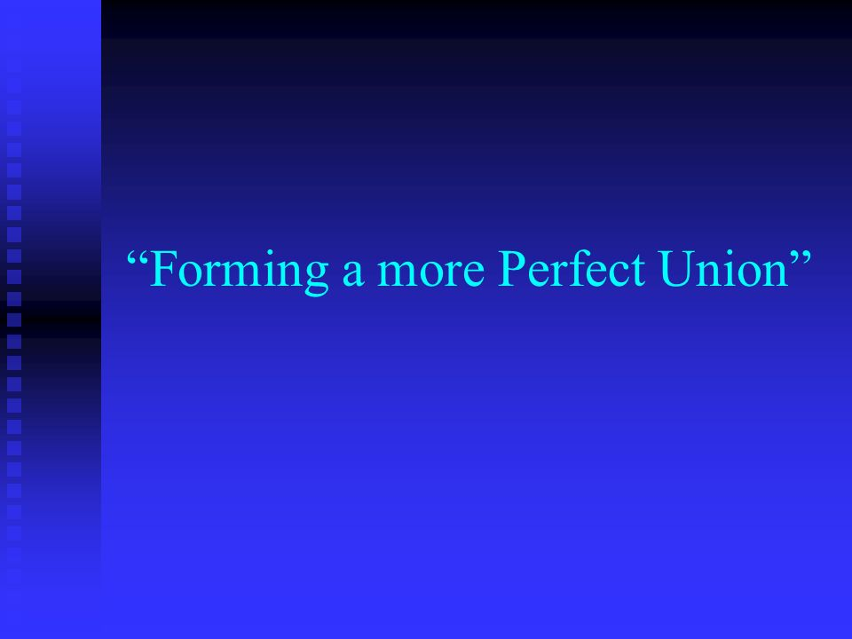 Forming a more Perfect Union