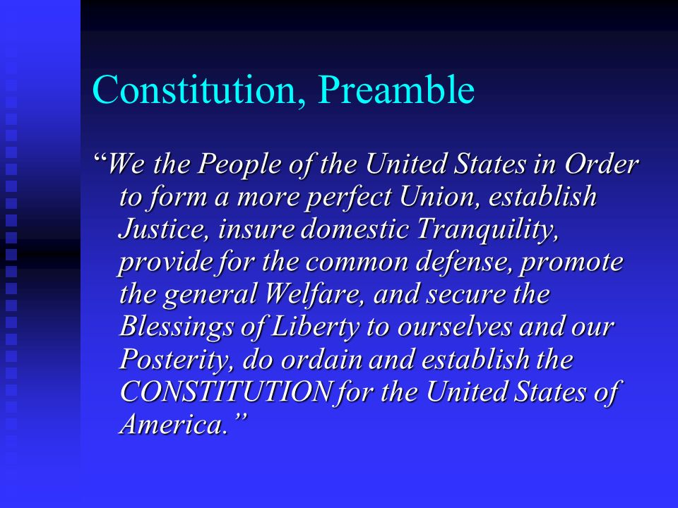 Constitution, Preamble We the People of the United States in Order to form a more perfect Union, establish Justice, insure domestic Tranquility, provi